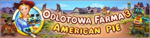 Odlotowa Farma 3: American Pie - Wyjątkowo dobra zabawa na farmie!